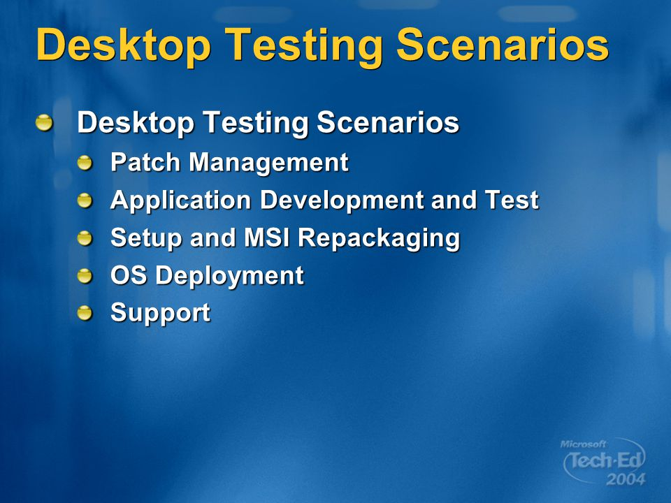 Desktop Testing Scenarios Patch Management Application Development and Test Setup and MSI Repackaging OS Deployment Support