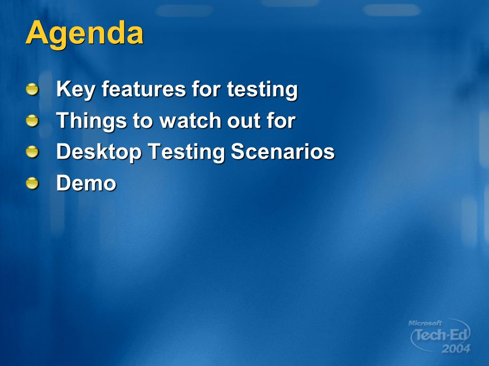 Agenda Key features for testing Things to watch out for Desktop Testing Scenarios Demo