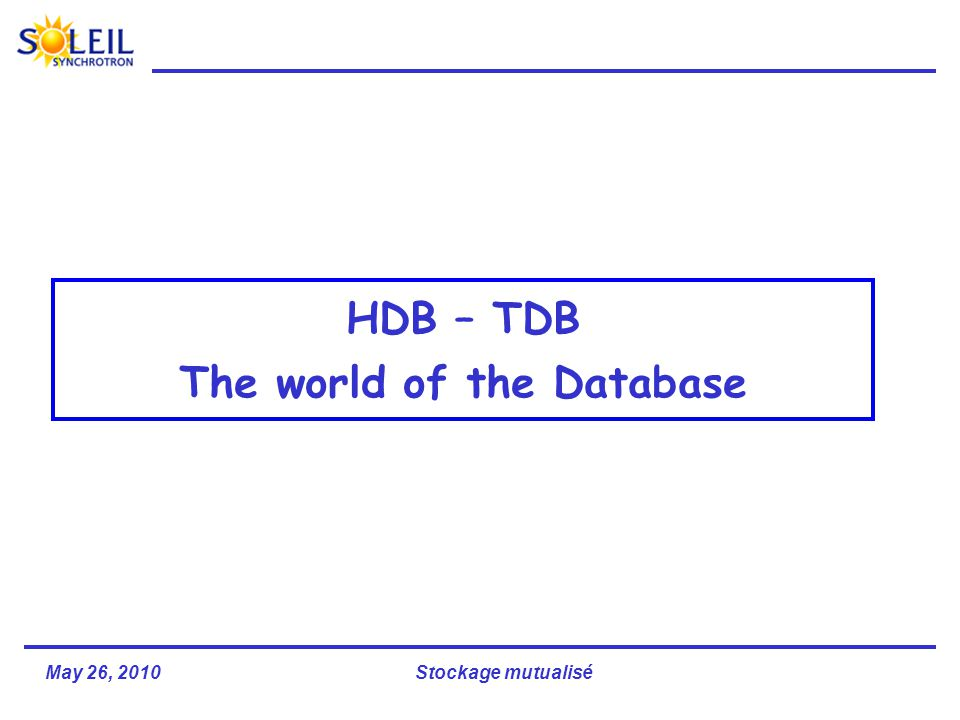 May 26, 2010Stockage mutualisé HDB – TDB The world of the Database