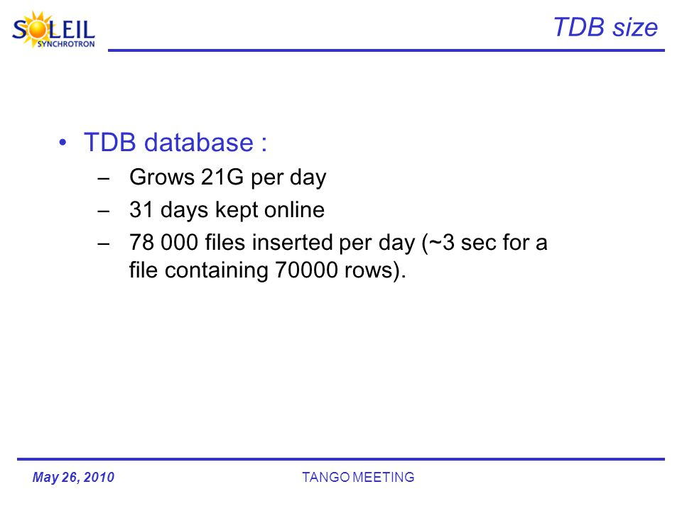 TDB size TDB database : –Grows 21G per day –31 days kept online –78 000 files inserted per day (~3 sec for a file containing 70000 rows).