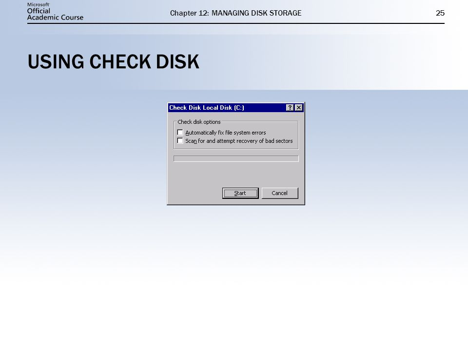 Chapter 12: MANAGING DISK STORAGE25 USING CHECK DISK