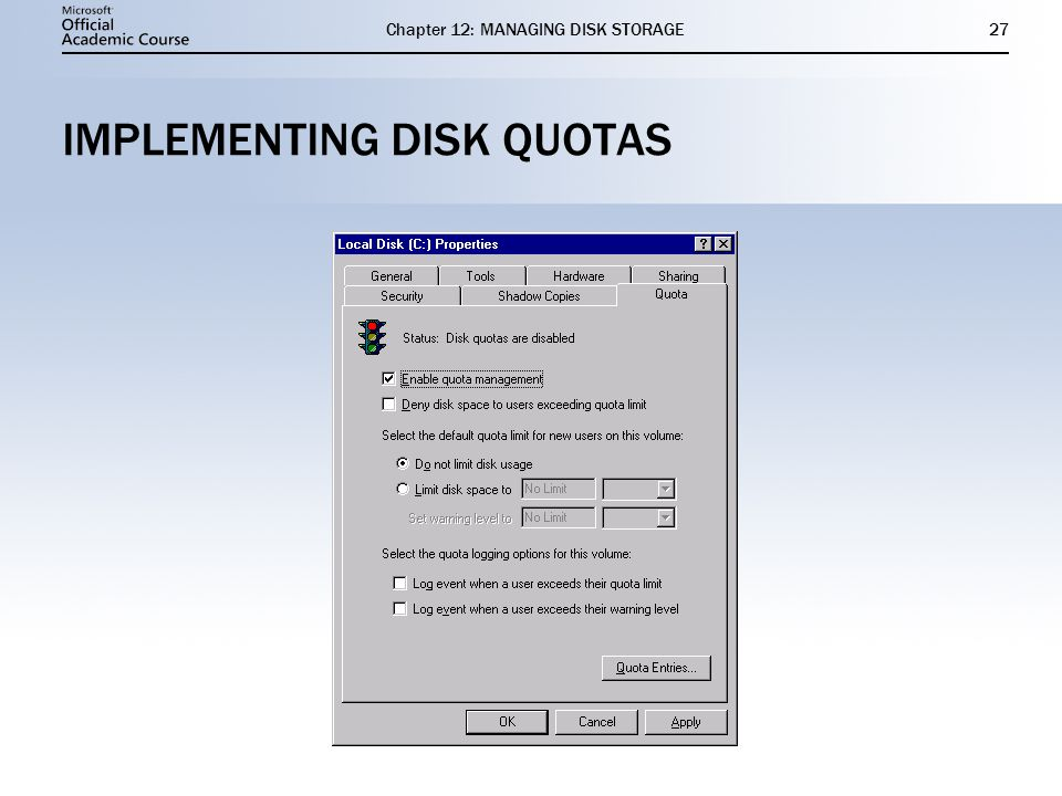 Chapter 12: MANAGING DISK STORAGE27 IMPLEMENTING DISK QUOTAS