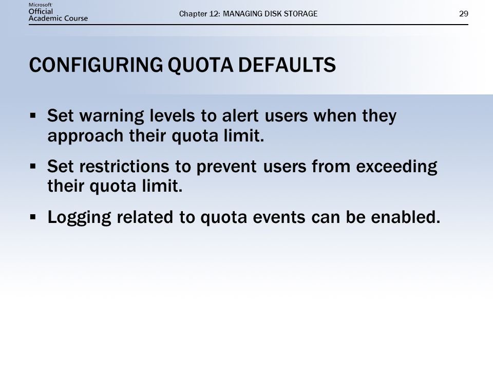 Chapter 12: MANAGING DISK STORAGE29 CONFIGURING QUOTA DEFAULTS Set warning levels to alert users when they approach their quota limit.
