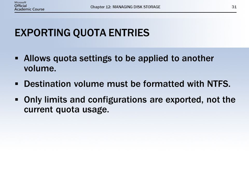 Chapter 12: MANAGING DISK STORAGE31 EXPORTING QUOTA ENTRIES Allows quota settings to be applied to another volume.