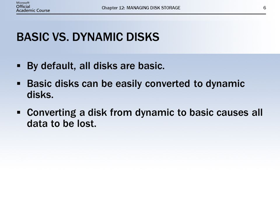 Chapter 12: MANAGING DISK STORAGE17 CONVERTING A SIMPLE VOLUME TO A MIRRORED VOLUME Only requirement is a drive with sufficient space to hold the mirrored data.