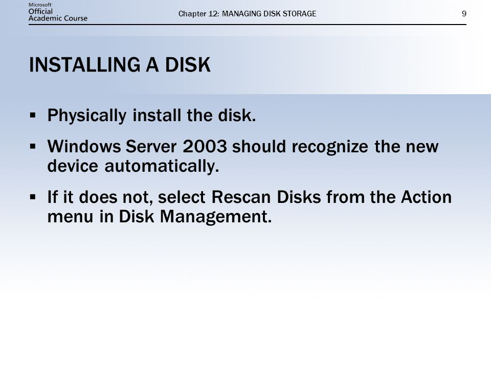 Chapter 12: MANAGING DISK STORAGE10 INITIALIZING THE DISK All disks must be initialized before they can be used.