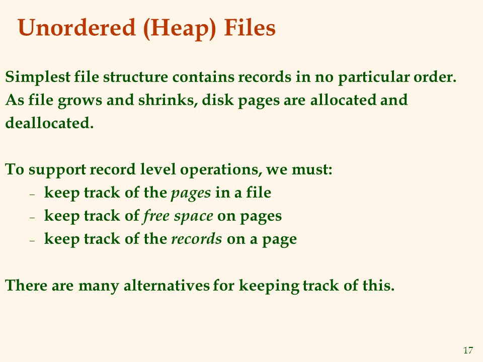 17 Unordered (Heap) Files Simplest file structure contains records in no particular order.