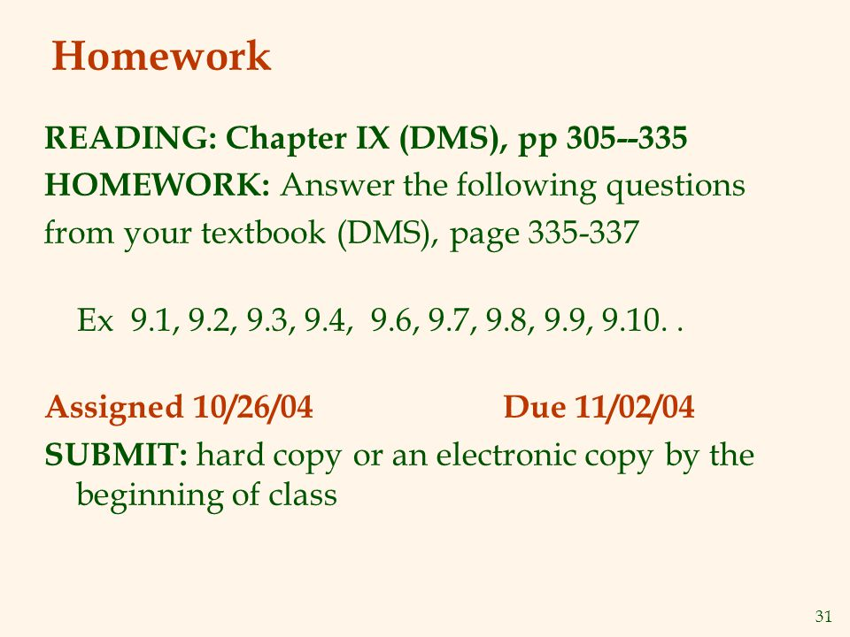 31 Homework READING: Chapter IX (DMS), pp HOMEWORK: Answer the following questions from your textbook (DMS), page Ex 9.1, 9.2, 9.3, 9.4, 9.6, 9.7, 9.8, 9.9,