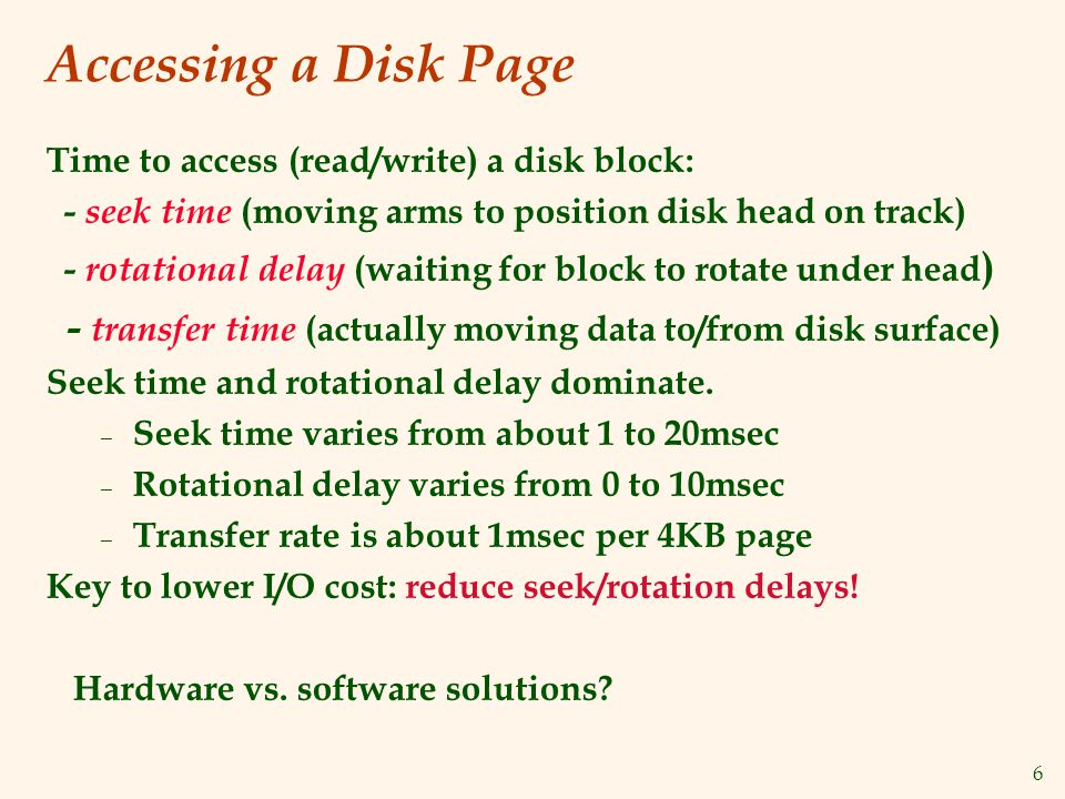 7 Arranging Pages on Disk ` Next block concept: – blocks on same track, followed by – blocks on same cylinder, followed by – blocks on adjacent cylinder Blocks in a file should be arranged sequentially on disk (by `next), to minimize seek and rotational delay.