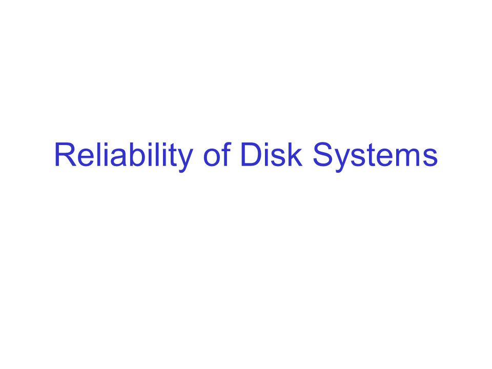 Reliability of Disk Systems