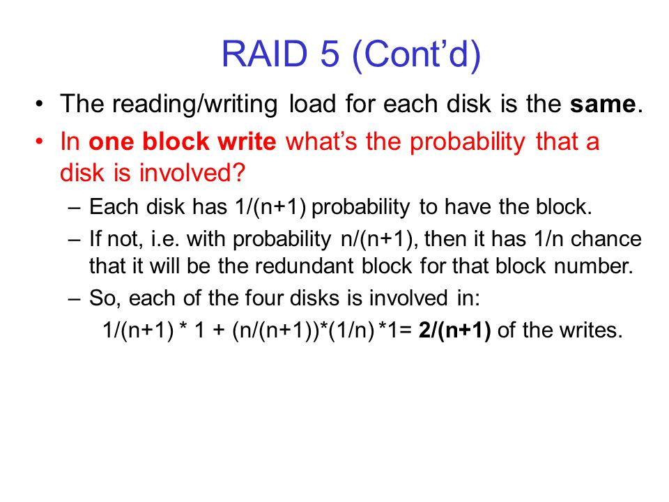 RAID 5 (Contd) The reading/writing load for each disk is the same.