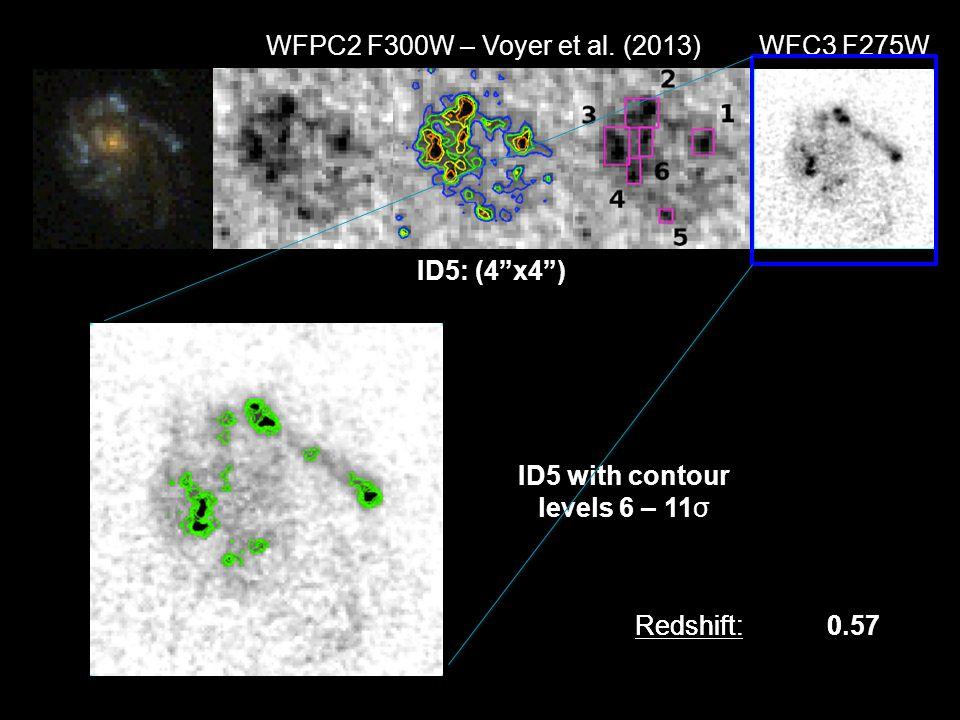 ID5: (4x4) Redshift:0.57 WFPC2 F300W – Voyer et al. (2013) WFC3 F275W ID5 with contour levels 6 – 11σ Redshift:0