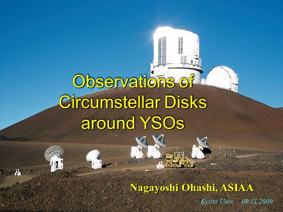 Nagayoshi Ohashi, ASIAA Kyoto Univ. 09.11.2009 Observations of Circumstellar Disks around YSOs