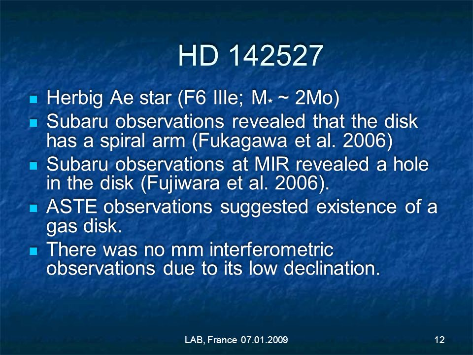 HD 142527 Herbig Ae star (F6 IIIe; M * ~ 2Mo) Subaru observations revealed that the disk has a spiral arm (Fukagawa et al. 2006) Subaru observations a