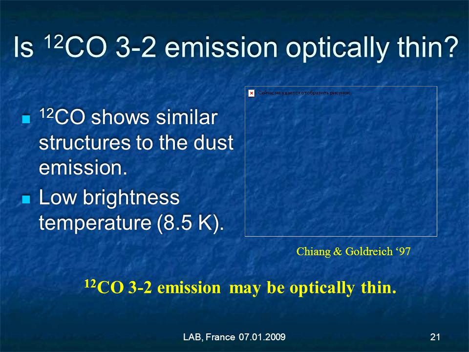 Is 12 CO 3-2 emission optically thin? 12 CO shows similar structures to the dust emission. Low brightness temperature (8.5 K). 12 CO shows similar str