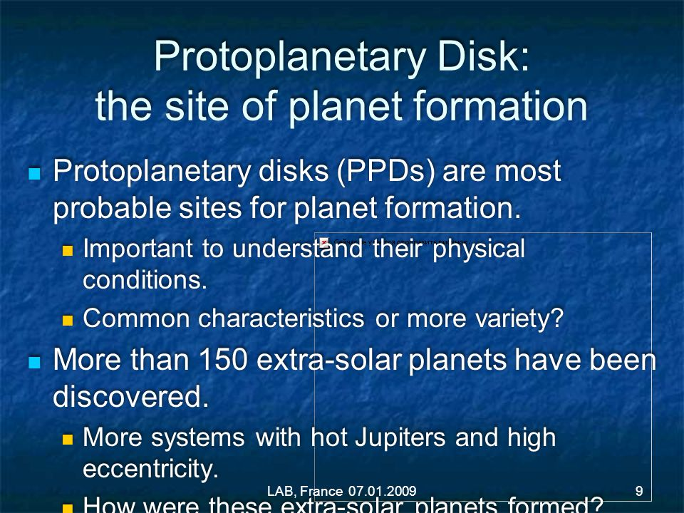 Protoplanetary Disk: the site of planet formation Protoplanetary disks (PPDs) are most probable sites for planet formation. Important to understand th