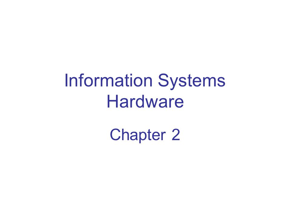 Information Systems Hardware Chapter 2