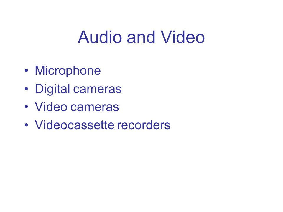 Audio and Video Microphone Digital cameras Video cameras Videocassette recorders