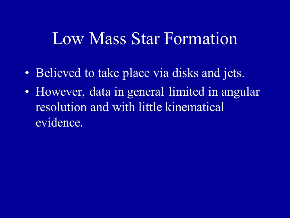 Low Mass Star Formation Believed to take place via disks and jets.