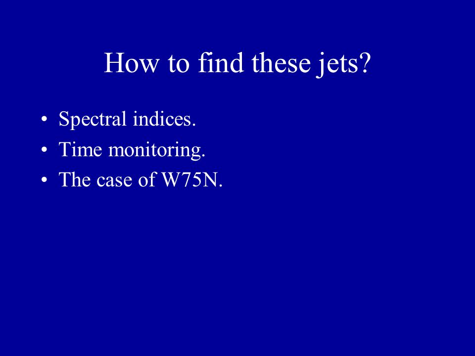 How to find these jets? Spectral indices. Time monitoring. The case of W75N.