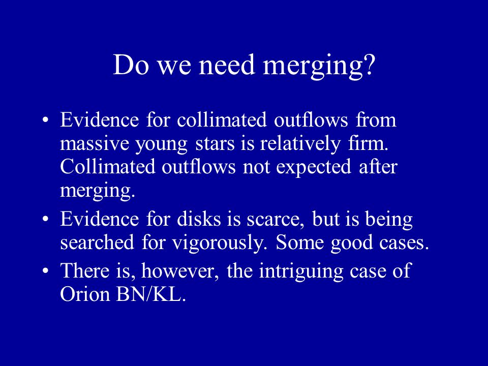 Do we need merging. Evidence for collimated outflows from massive young stars is relatively firm.