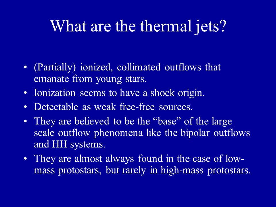What are the thermal jets. (Partially) ionized, collimated outflows that emanate from young stars.