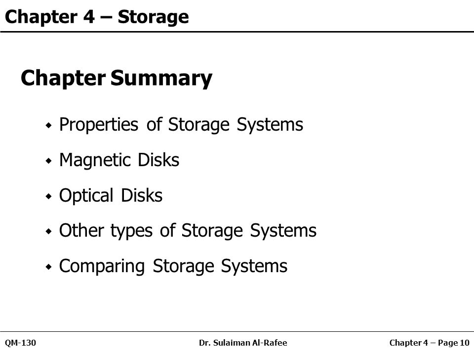 Chapter 4 – Page 10QM-130Dr. Sulaiman Al-Rafee Chapter 4 – Storage Chapter Summary Properties of Storage Systems Magnetic Disks Optical Disks Other ty