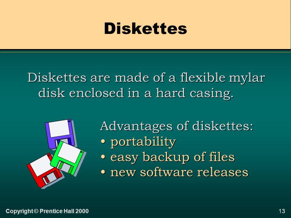 12Copyright © Prentice Hall 2000 Types of Storage Media There are various types of storage media: DiskettesDiskettes Hard disksHard disks Optical disksOptical disks