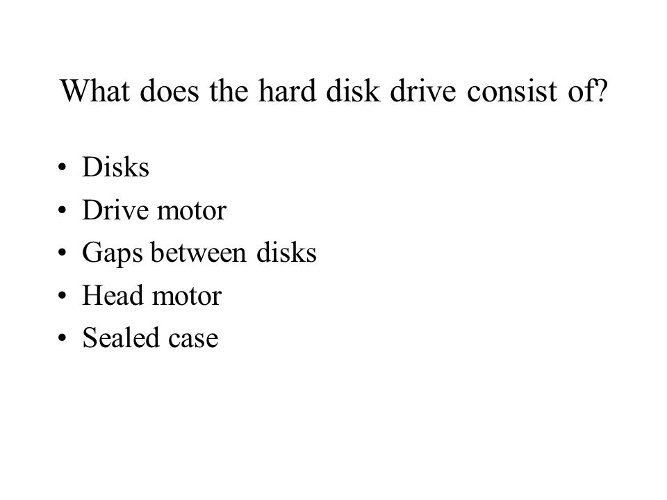 What does the hard disk drive consist of.