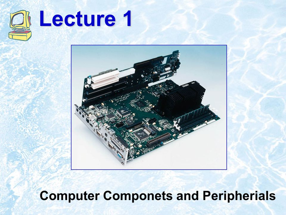 Lecture 1 Computer Componets and Peripherials