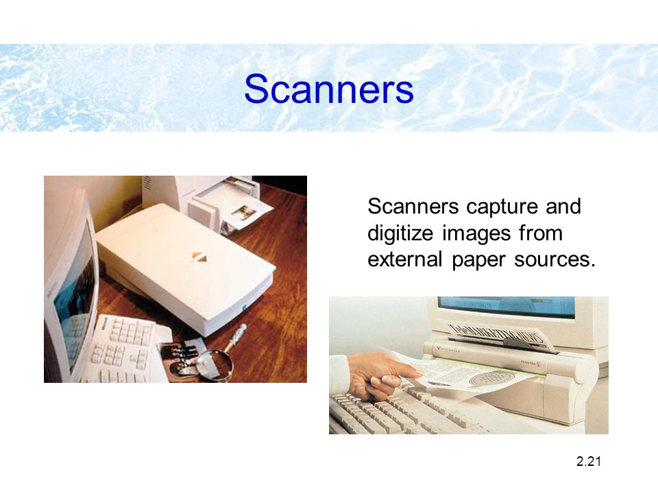 2.21 Scanners Scanners capture and digitize images from external paper sources.