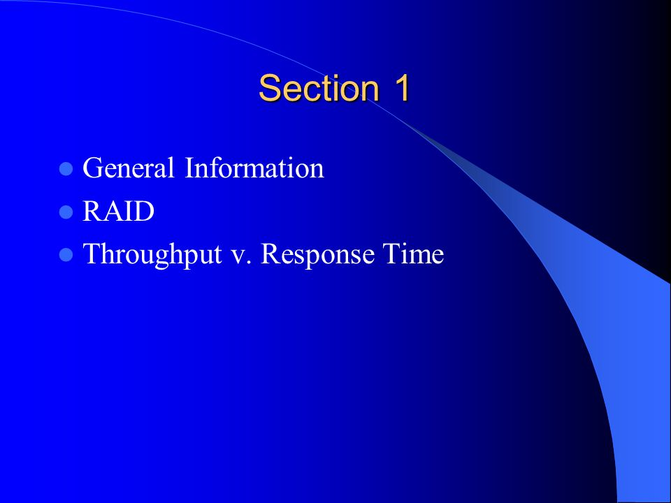 Section 1 General Information RAID Throughput v. Response Time