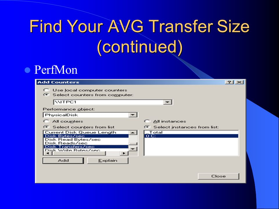 Find Your AVG Transfer Size (continued) PerfMon