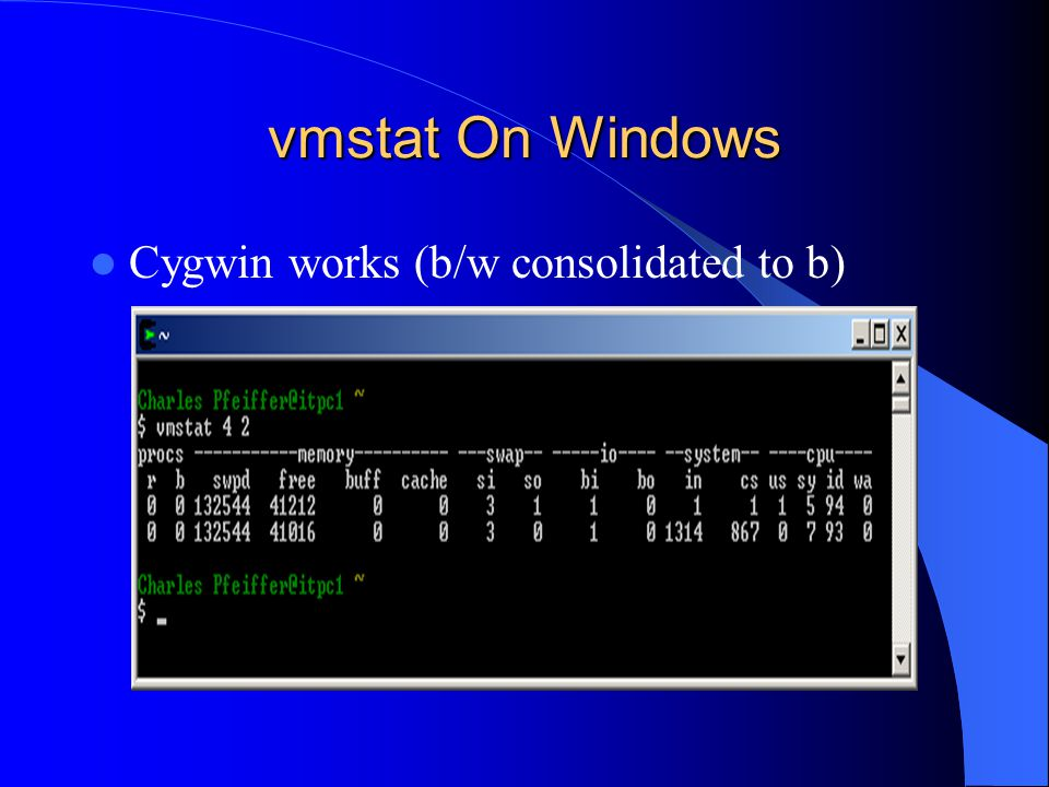 vmstat On Windows Cygwin works (b/w consolidated to b)