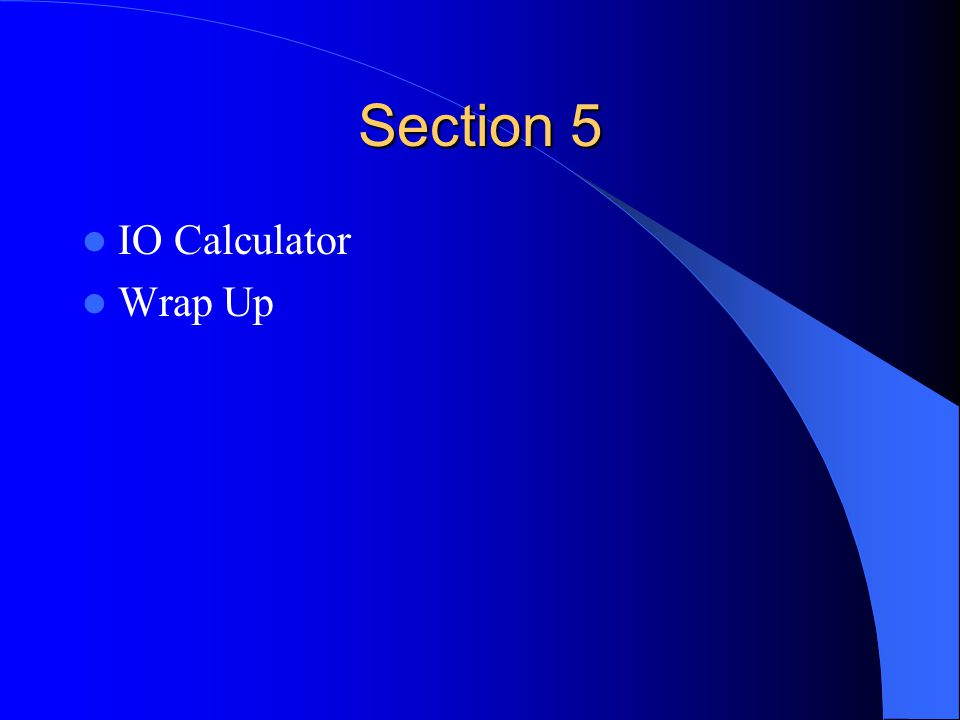 Section 5 IO Calculator Wrap Up