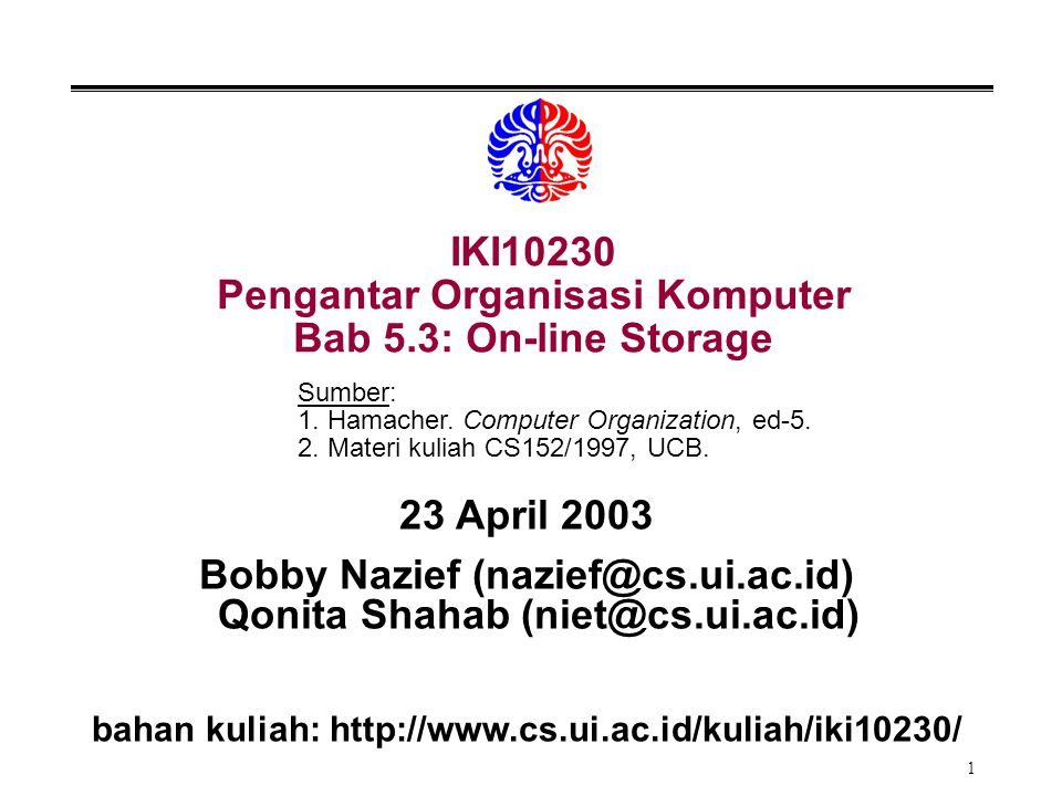 1 IKI10230 Pengantar Organisasi Komputer Bab 5.3: On-line Storage 23 April 2003 Bobby Nazief (nazief@cs.ui.ac.id) Qonita Shahab (niet@cs.ui.ac.id) bahan kuliah: http://www.cs.ui.ac.id/kuliah/iki10230/ Sumber: 1.