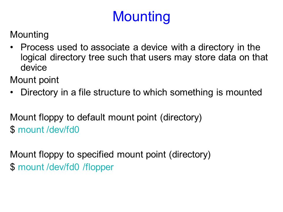 Mounting Process used to associate a device with a directory in the logical directory tree such that users may store data on that device Mount point D