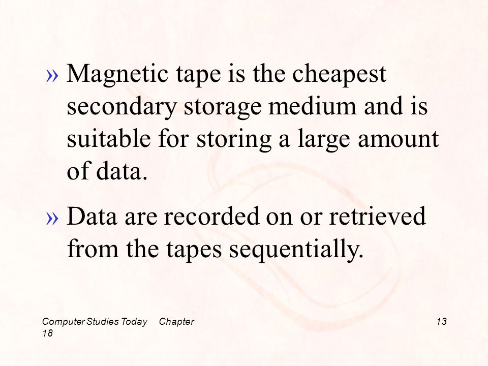 Computer Studies Today Chapter 18 13 »Magnetic tape is the cheapest secondary storage medium and is suitable for storing a large amount of data.