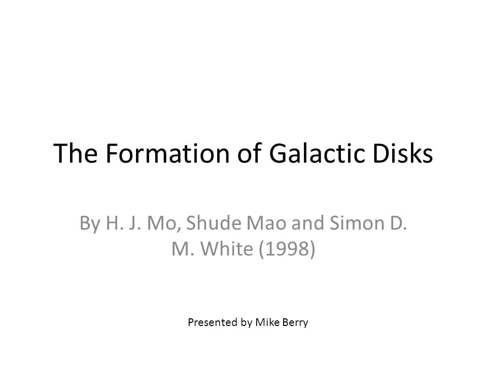 The Formation of Galactic Disks By H. J. Mo, Shude Mao and Simon D.