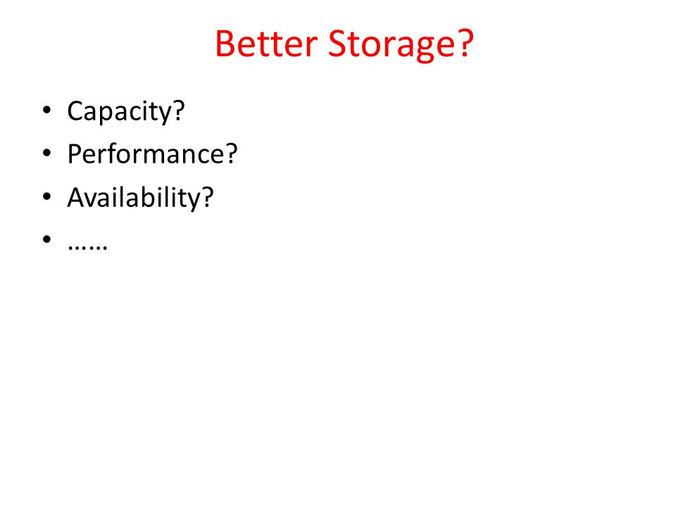 Better Storage Capacity Performance Availability ……