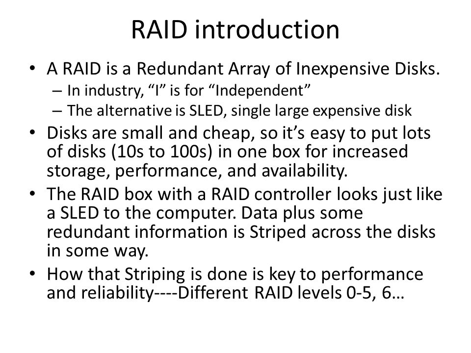 RAID introduction A RAID is a Redundant Array of Inexpensive Disks.
