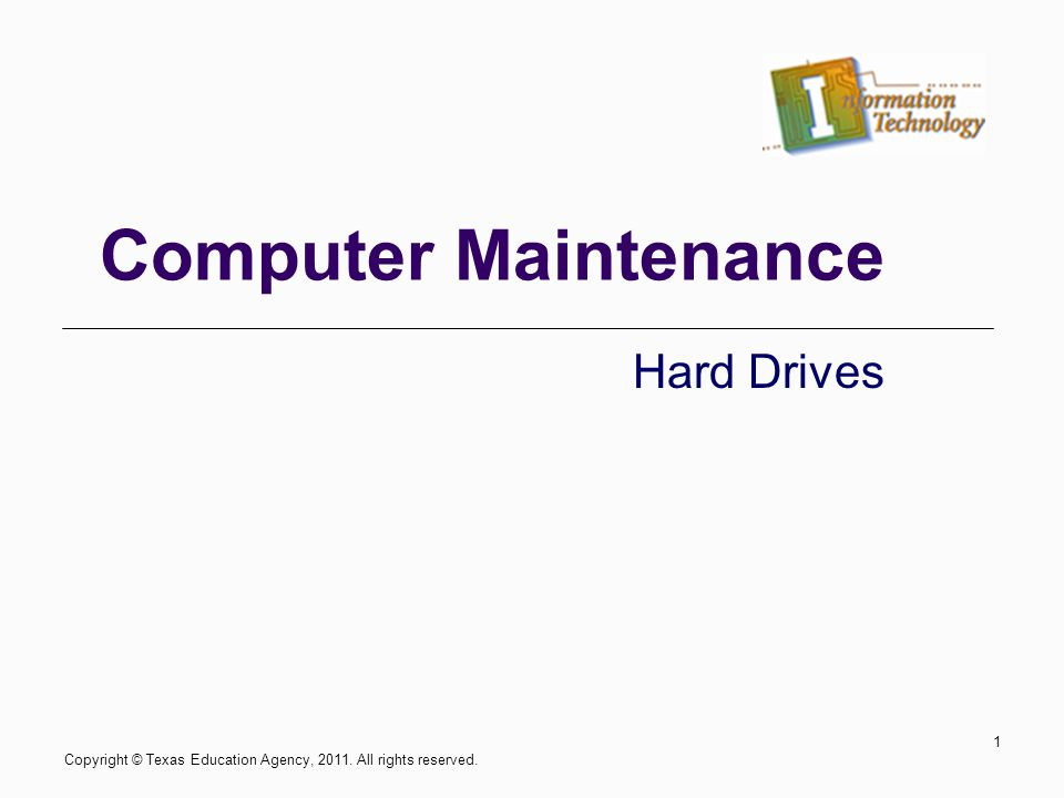 Copyright © Texas Education Agency, 2011. All rights reserved. 1 Computer Maintenance Hard Drives
