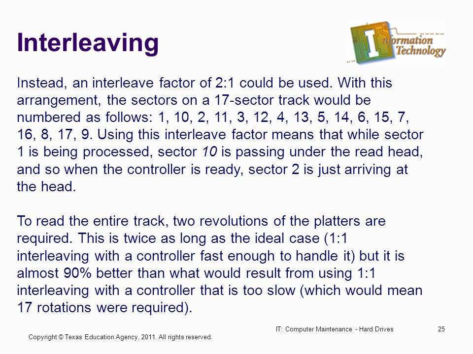 IT: Computer Maintenance - Hard Drives25 Interleaving Instead, an interleave factor of 2:1 could be used.