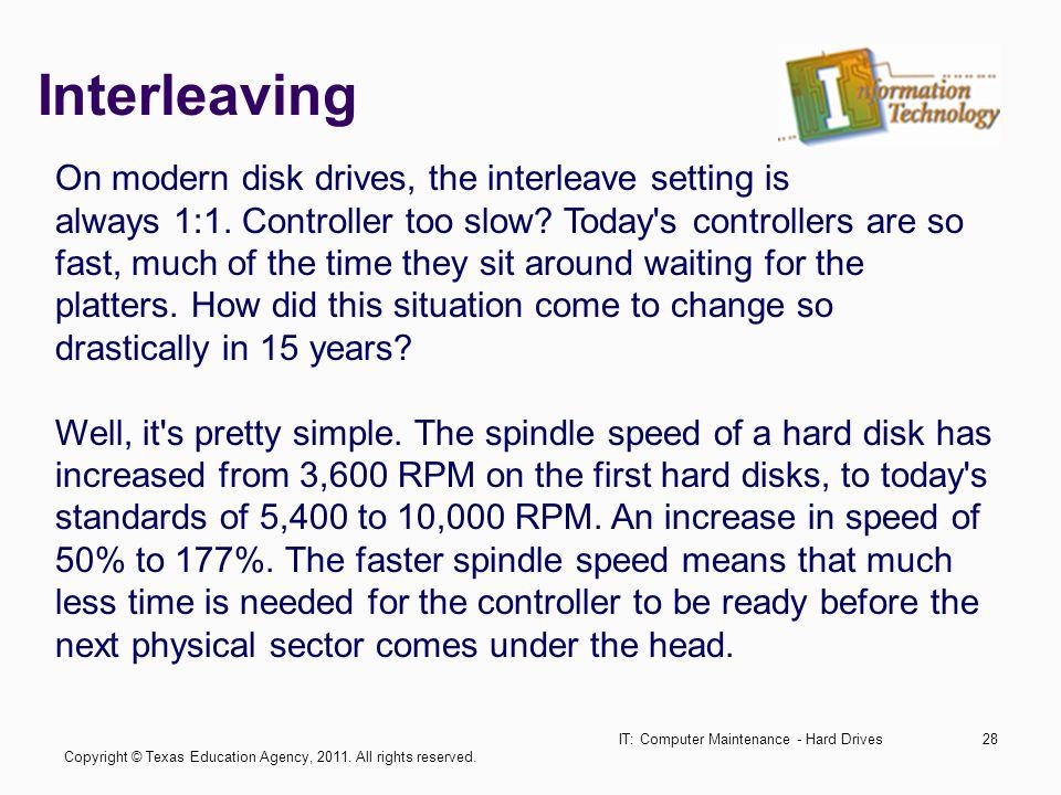 IT: Computer Maintenance - Hard Drives28 Interleaving On modern disk drives, the interleave setting is always 1:1.