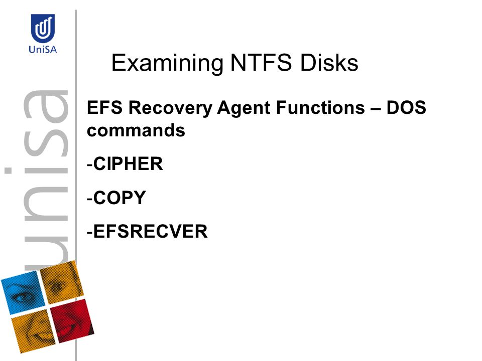 Examining NTFS Disks EFS Recovery Agent Functions – DOS commands -CIPHER -COPY -EFSRECVER