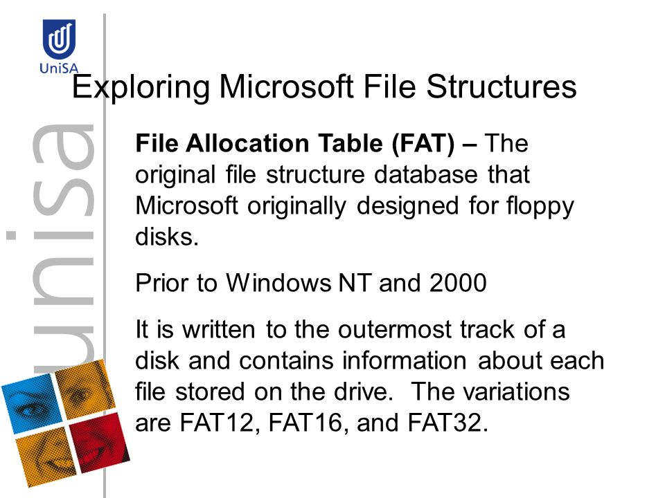 Exploring Microsoft File Structures File Allocation Table (FAT) – The original file structure database that Microsoft originally designed for floppy disks.