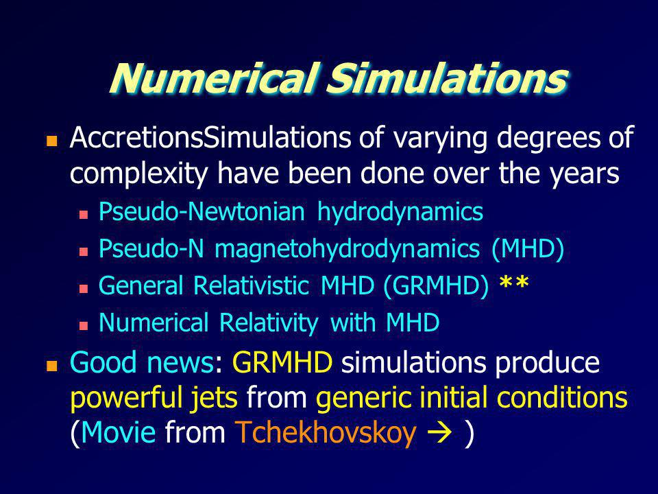 Numerical Simulations AccretionsSimulations of varying degrees of complexity have been done over the years Pseudo-Newtonian hydrodynamics Pseudo-N mag