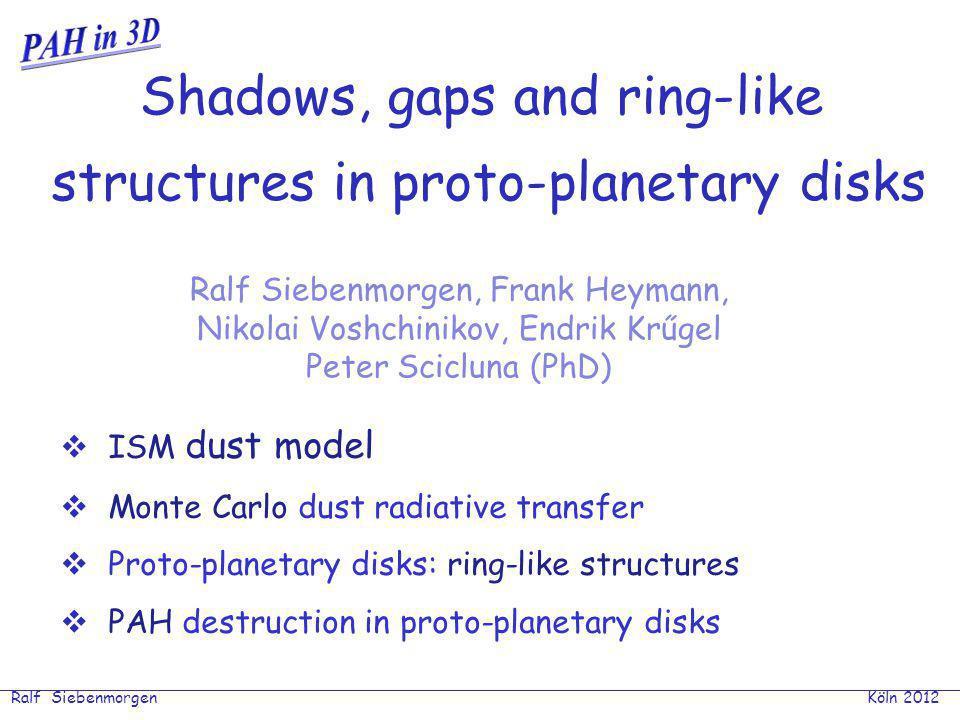 Ralf Siebenmorgen Köln 2012 Si + aC : 60Å < a < 0.2-0.3µm ~ a -3.5 Graphite : 5Å < a < 80 Å ~ a -3.5 PAH : 30, 200 C ISM dust solar neighborhood Abundances [X/H in ppm]: 31Si + 150aC + 50gr + 30PAH