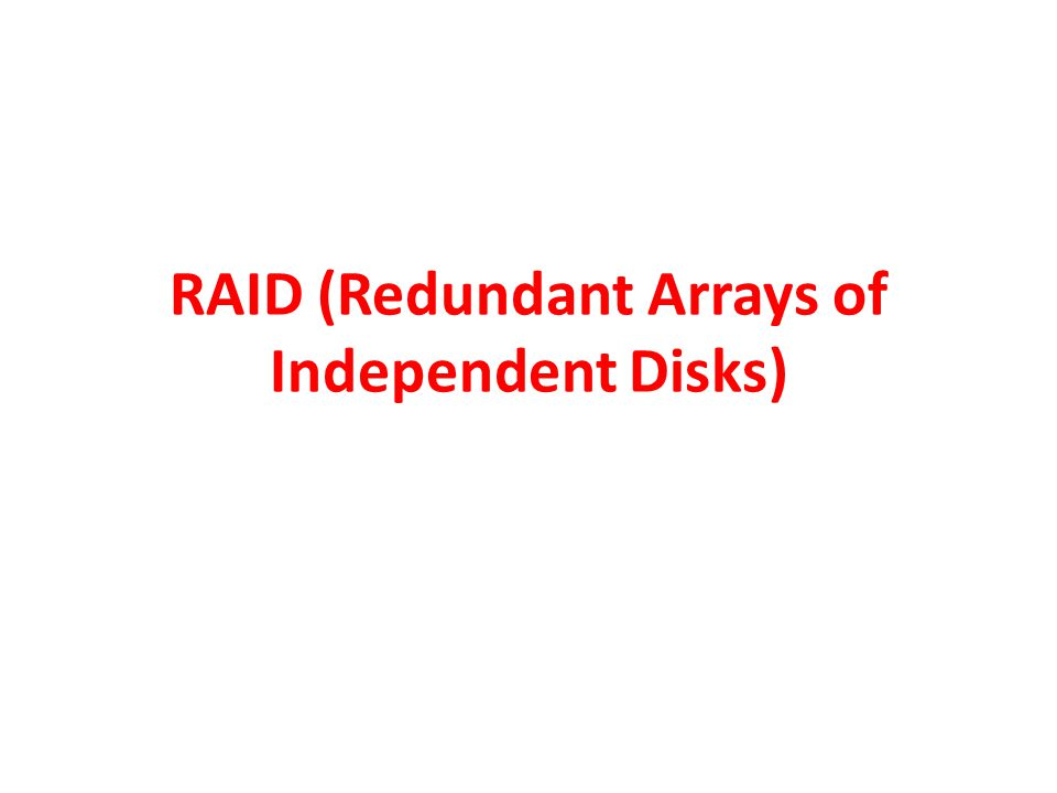 RAID (Redundant Arrays of Independent Disks)