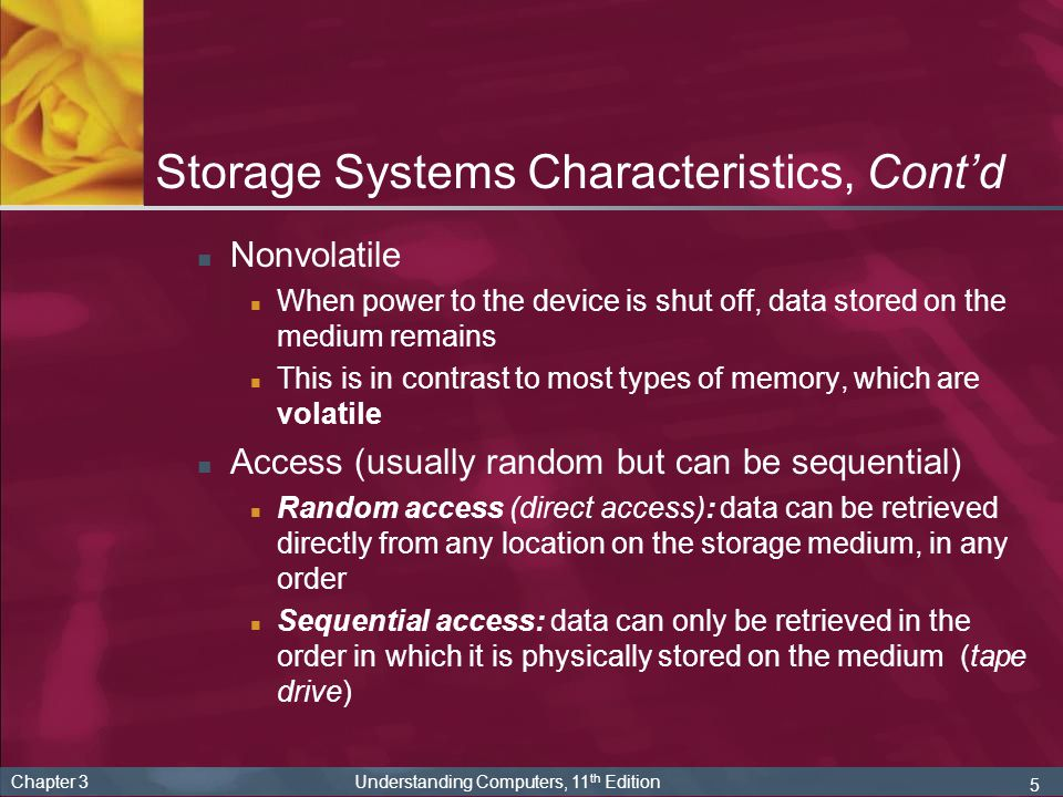 5 Storage Systems Characteristics, Contd Nonvolatile When power to the device is shut off, data stored on the medium remains This is in contrast to mo